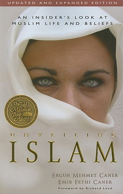 Unveiling Islam: An Insider's Look at Muslim Life and Beliefs - Caner, Ergun Mehmet, and Caner, Emir, and Land, Richard (Foreword by)