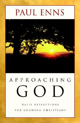 Approaching God: Daily Reflections for Growing Christians - Enns, Paul