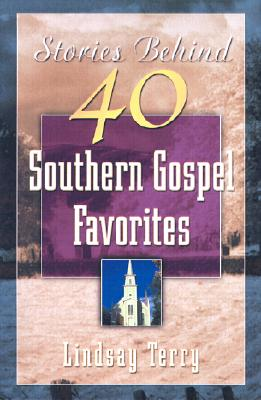 Stories Behind 50 Southern Gospel Favorites, Vol. 1 - Terry, Lindsay, and Younce, George (Foreword by)