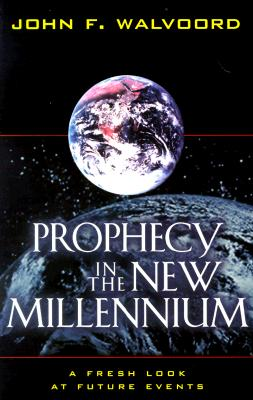 Prophecy in the New Millennium: A Fresh Look at Future Events - Walvoord, John F, Th.D.