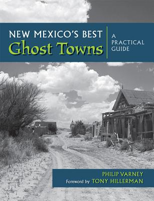 New Mexico's Best Ghost Towns a Practical Guide - Varney, Philip, and Hillerman, Tony (Designer)