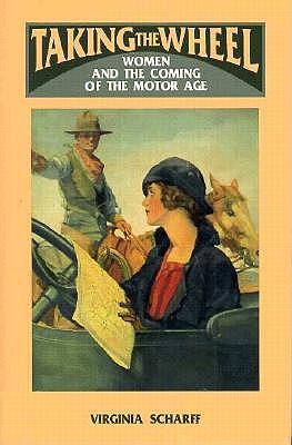 Taking the Wheel: Women and the Coming of the Motor Age - Scharff, Virginia