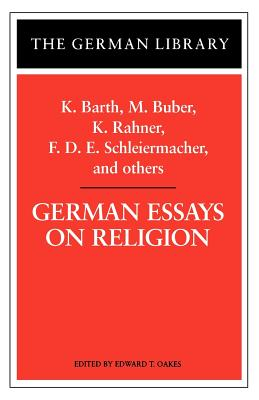 German Essays on Religion: K. Barth, M. Buber, K. Rahner, F.D.E. Schleiermacher, and Others - Oakes, Edward T (Editor), and Buber, Martin, and Barth, Karl