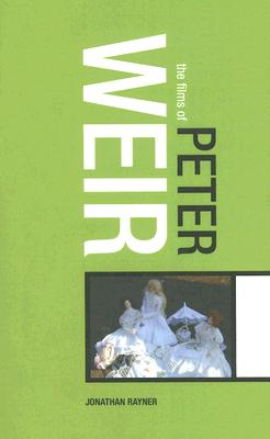 The Films of Peter Weir - Rayner, Jonathan