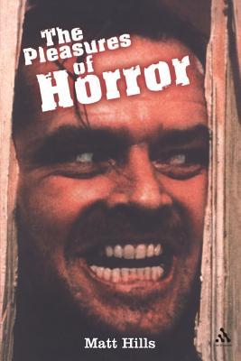 The Pleasures of Horror - Hills, Matthew, and Hills, Matt, Professor