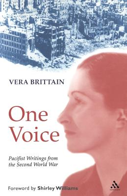 One Voice: Pacifist Writings from the Second World War - Brittain, Vera