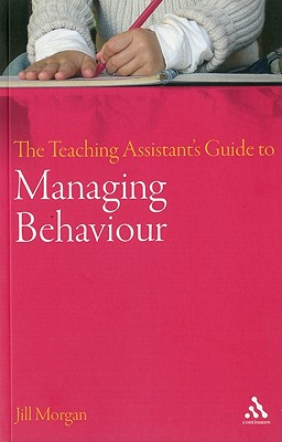 The Teaching Assistant's Guide to Managing Behaviour - Morgan, Jill