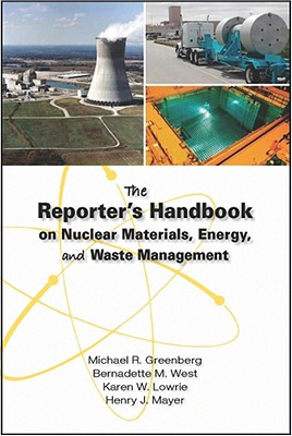 The Reporter's Handbook on Nuclear Materials, Energy, and Waste Management - Greenberg, Michael R, and West, Bernadette M, and Lowrie, Karen W