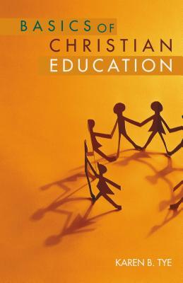 Basics of Christian Education - Tye, Karen B