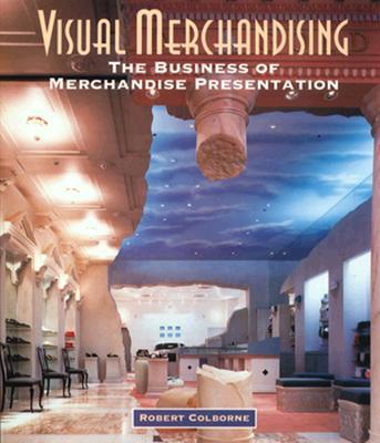 Visual Merchandising: The Business of Merchandise Presentation - Colborne, Robert