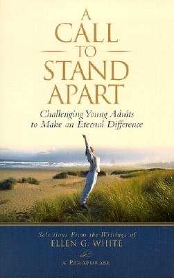 A Call to Stand Apart: Challenging Young Adults to Make an Eternal Difference - White, Ellen Gould Harmon, and Trustees of the Ellen G White Publications (Introduction by)