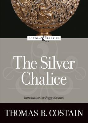 The Silver Chalice - Costain, Thomas B, and Noonan, Peggy (Introduction by)