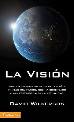 La Visi N: Una Aterradora Profec a de Los D as Finales del Mundo, Que Ha Comenzado a Manifestarse YA En La Actualidad - Wilkerson, David R