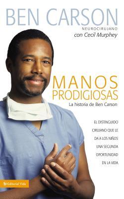 Manos Prodigiosas: La Historia de Ben Carson - Carson, Ben, MD, and Murphey, Cecil, Mr.