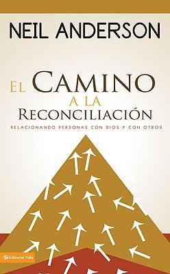 El Camino a la Reconcilacion: Mejora Tu Relacion Con Dios y Con Los Demas - Anderson, Neil T, and Blanch, Jose Maria (Translated by)