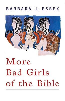 More Bad Girls of the Bible - Essex, Barbara J