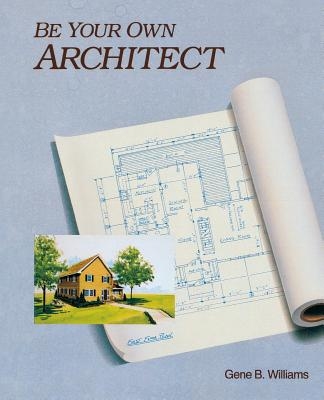 Be Your Own Architect - Williams, Gene B