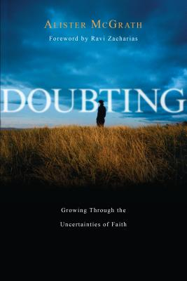 Doubting: Growing Through the Uncertainties of Faith - McGrath, Alister, and Zacharias, Ravi (Foreword by)