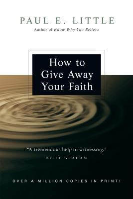 How to Give Away Your Faith - Little, Paul E, Professor, and Nyquist, James F (Foreword by), and Ford, Leighton (Foreword by)