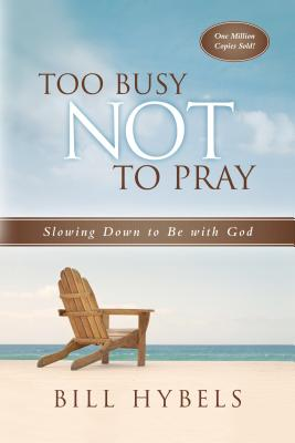 Too Busy Not to Pray: Slowing Down to Be with God - Hybels, Bill, and Neff, LaVonne, and Wiersma, Ashley