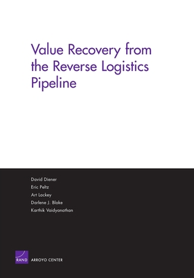 Value Recovery from the Reverse Logistics Pipeline - Diener, David, and Peltz, Eric, and Lackey, Arthur