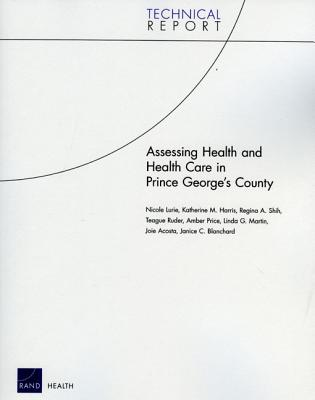 Assessing Health and Health Care in Prince Georges County - Lurie, Nicole, and Harris, Katherine M, and Shih, Regina A
