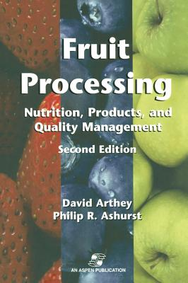 Fruit Processing: Nutrition, Products, and Quality Management - Ashurst, Philip R, Dr., and Arthey, DVID, and Arthey, David
