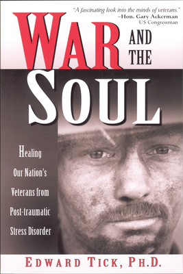 War and the Soul: Healing Our Nation's Veterans from Post-Tramatic Stress Disorder - Tick, Edward, Ph.D.
