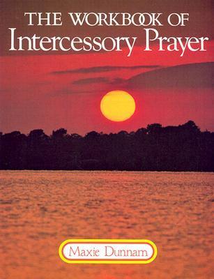 The Workbook of Intercessory Prayer - Dunnam, Maxie D, Dr.