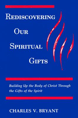Rediscovering Our Spiritual Gifts - Bryant, Charles V