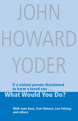 What Would You Do? - Yoder, John Howard