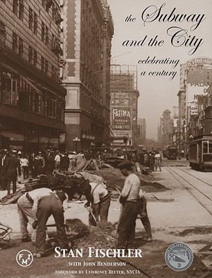The Subway and the City: Celebrating a Century - Fischler, Stan, and Henderson, John, and Reuter, Lawrence (Foreword by)