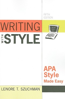 Writing with Style: APA Style Made Easy - Szuchman, Lenore T