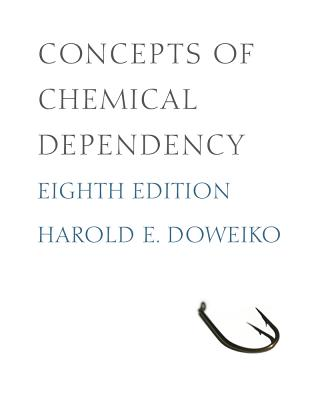 Concepts of Chemical Dependency - Doweiko, Harold E