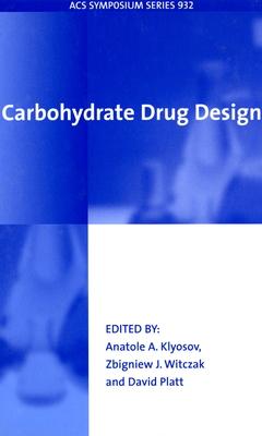 Carbohydrate Drug Design - Klyosov, Anatole A (Editor), and Witczak, Zbigniew J, Professor (Editor), and Platt, David (Editor)
