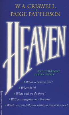 Heaven - Criswell, W A, and Patterson, Paige, Dr.