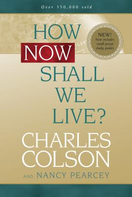 How Now Shall We Live? - Colson, Charles W, and Pearcey, Nancy