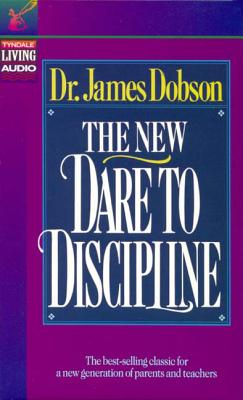 The New Dare to Discipline - Dobson, James C, Dr., Ph.D.