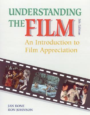 Understanding the Film: An Introduction to Film Appreciation, Student Edition - Bone, Jan, and McGraw-Hill, and Johnson, Ron