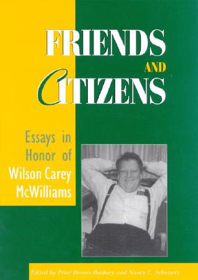 Friends and Citizens: Essays in Honor of Wilson Carey McWilliams - Bathory, Peter Dennis (Editor), and Schwartz, Nancy Lynn (Editor), and Deneen, Patrick J (Contributions by)