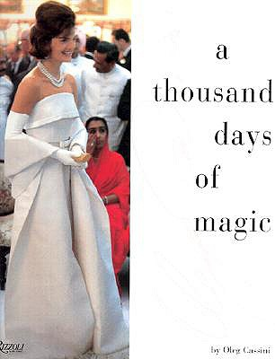 A Thousand Days of Magic: Dressing Jacqueline Kennedy for the White House - Cassini, Oleg