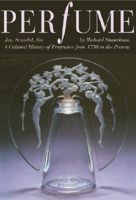 Perfume: Joy, Obsession, Scandal, Sin: A Cultural History of Fragrance from 1750 to the Present - Stamelman, Richard, and Freeman, Michael (Photographer)