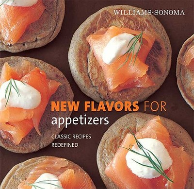 New Flavors for Appetizers: Classic Recipes Redefined - Sherman, Amy, and Williams, Chuck (Editor), and Tucker & Hossler (Photographer)