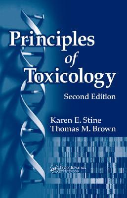 Principles of Toxicology - Stine, Karen, and Brown, Thomas M.