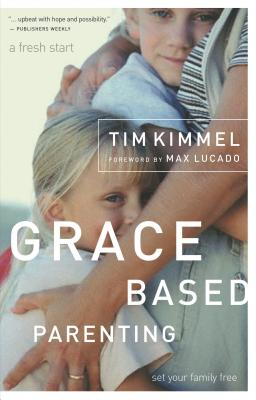 Grace Based Parenting: Set Your Family Free - Kimmel, Tim, Dr.