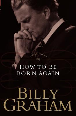 How to Be Born Again - Graham, Billy