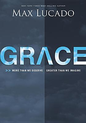 Grace: More Than We Deserve, Greater Than We Imagine - Lucado, Max