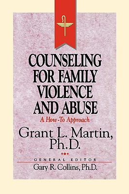 Resources for Christian Counseling: Counseling for Family Violence and Abuse (Grant Martin) - Martin, Grant L, Dr., Ph.D., and Collins, Gary R, PH.D. (Editor)