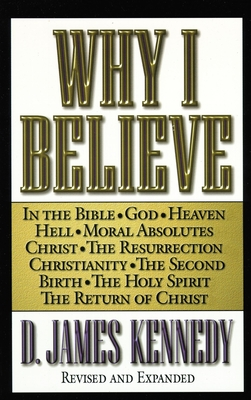 Why I Believe - Kennedy, D James, Dr., PH.D.