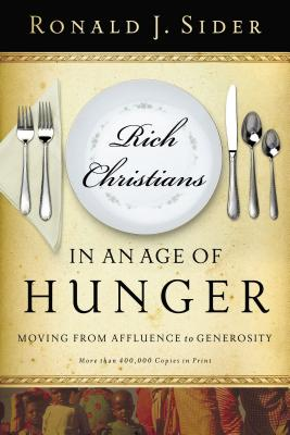 Rich Christians in an Age of Hunger: Moving from Affluence to Generosity - Sider, Ronald J